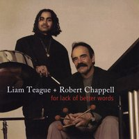 Liam Teague + Robert Chappell | For Lack of Better Words