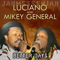 LUCIANO & MIKEY GENERAL: Better Days