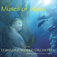The Luminous World Orchestra (conducted By Steven Chesne) | Muses Of Aqua