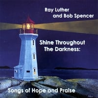 Ray Luther And Bob Spencer: Shine Throughout The Darkness