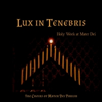 Various Artists | Lux in Tenebris: Holy Week At Mater Dei