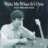 Tom MacKenzie | Wake Me When It's Over