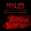 MacKenzie Waring: Misled (Huntsman: The Orphanage Theme)