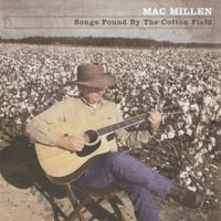 Mac Millen | Songs Found By the Cotton Field