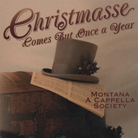 Montana A Cappella Society: Christmasse Comes But Once a Year