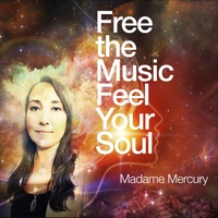 Madame Mercury | Free the Music Feel Your Soul