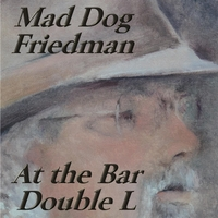 Mad Dog Friedman | At the Bar Double L (Ass Squeezing Time)