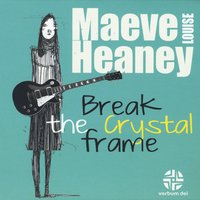 Maeve Louise Heaney | Break the Crystal Frame