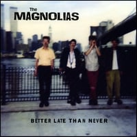 The Magnolias | Better Late Than Never