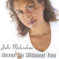 Julie Mahendran | Never Do Without You