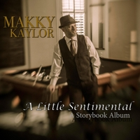 Makky Kaylor: A Little Sentimental