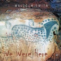 Malcolm Smith | We Were Here