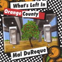 Mal DuRoque | What's Left in Orange County