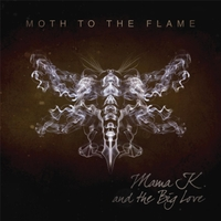 Mama K and the Big Love | Moth to the Flame