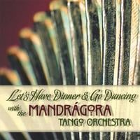 Mandragora Tango Orchestra | Let's Have Dinner and Go Dancing with the Mandragora Tango Orchestra