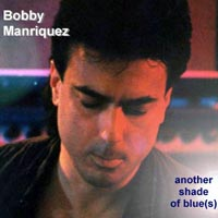 Bobby Manriquez | Another Shade of Blue(s)