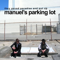 Manuel's Parking Lot | They Paved Paradise and Put Up Manuel's Parking Lot