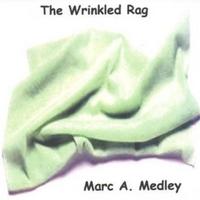 Marc A. Medley: The Wrinkled Rag