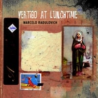 Marcelo Radulovich | Vertigo At Lunchtime