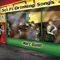 Marc Gunn | Sci Fi Drinking Songs