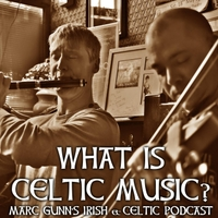 Marc Gunn | Marc Gunn's Irish & Celtic Music Podcast: What Is Celtic Music?