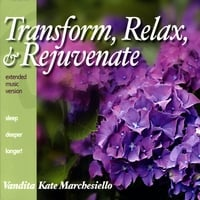 Vandita Kate Marchesiello | Transform, Relax, & Rejuvenate (Extended Music Version)