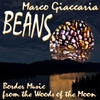 Marco Giaccaria: BEANS - Border Music from the Woods of the Moon