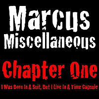 Marcus Miscellaneous | Chapter One: I Was Born In A Suit, But I Live In A Time Capsule