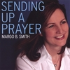 Margo B Smith: Sending Up A Prayer