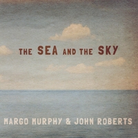 Margo Murphy & John Roberts | The Sea and the Sky