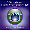 Margret-Anne Cummings: 5 Great Ways to Calm Yourself Now