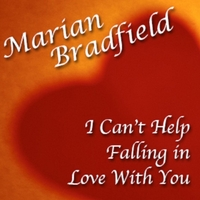 Marian Bradfield | I Can't Help Falling in Love With You