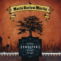 Marie Barlow Martin | Shelter - Worship Through The Ages