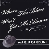 Mario Carboni | Where the Blues Won't Get Me Down