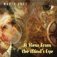 Mario Cruz | A View from the Mind's Eye
