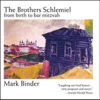 Mark Binder | The Brothers Schlemiel From Birth to Bar Mitzvah