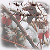 Mark Bodino | My Favorite Christmas Guitar Songs All Year Round