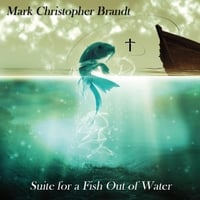 Mark Christopher Brandt | Suite for a Fish Out of Water