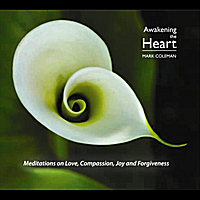 Mark Coleman | Awakening the Heart: Meditations on Love, Compassion, Joy and Forgiveness