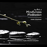 Mark Coleman | The Art of Mindfulness Meditation: Meditations for Awareness, Insight, Relaxation and Peace