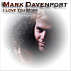Mark Davenport: I Love You More