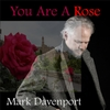 Mark Davenport: You Are A Rose - Single