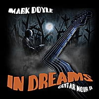 Mark Doyle | In Dreams: Guitar Noir II