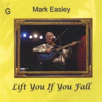 Mark Easley | Lift You If You Fall