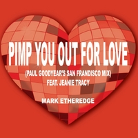 Mark Etheredge | Pimp You Out for Love (Paul Goodyear's San Frandisco Mix)