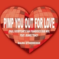 Mark Etheredge | Pimp You Out for Love (Paul Goodyear's San Frandisco Dub Mix)