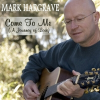 Mark Hargrave | Come to Me (A Journey of Love)