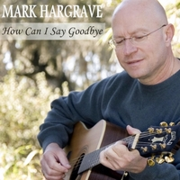 Mark Hargrave | How Can I Say Goodbye