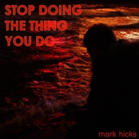 Mark Hicks: Stop Doing the Thing You Do