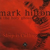 Mark Hilton & The Holy Ghosts | Sleep Is Calling